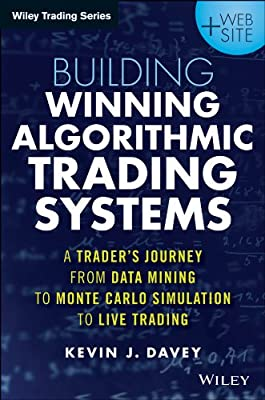 Building Algorithmic Trading Systems: A Trader's Journey from Data Mining to Monte Carlo Simulation to Live Trading + Website.pdf
