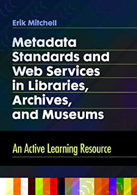 Metadata Standards and Web Services in Libraries, Archives, and Museums: An Active Learning Resource.pdf
