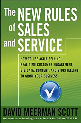 The New Rules of Sales and Service: How to Use Agile Selling, Real-Time Customer Engagement, Big Data, Content, and Storytelling to Grow Your Business.pdf
