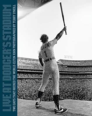 Elton John: Live at Dodger Stadium: Two Days That Rocked the World: Photographed by Terry O'Neill.pdf