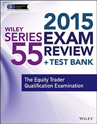 Wiley Series 55 Exam Review 2015 + Test Bank: The Equity Trader Qualification Examination.pdf