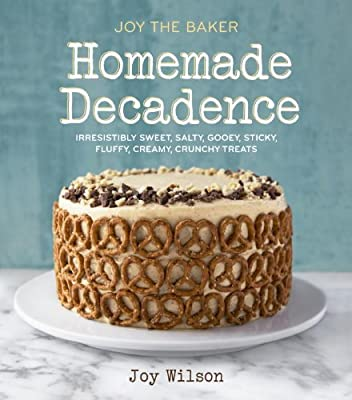 Joy the Baker Homemade Decadence: Irresistibly Sweet, Salty, Gooey, Sticky, Fluffy, Creamy, Crunchy Treats.pdf