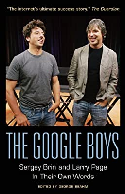The Google Boys: Sergey Brin and Larry Page in Their Own Words.pdf