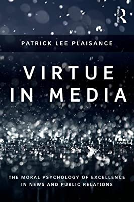 Virtue in Media: The Moral Psychology of Excellence in News and PR.pdf