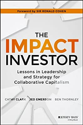 The Impact Investor: Lessons in Leadership and Strategy for Collaborative Capitalism.pdf
