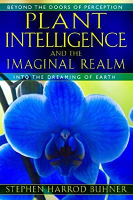 Plant Intelligence and the Imaginal Realm: Beyond the Doors of Perception into the Dreaming of Earth.pdf