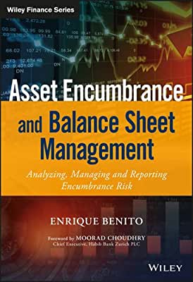 Asset Encumbrance and Balance Sheet Management: A Practical Guide to Managing, Modelling and Reporting Encumbrance....pdf