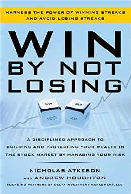 Win by Not Losing: A Disciplined Approach to Building and Protecting Your Wealth in the Stock Market by Managing Your Risk.pdf