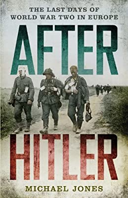 After Hitler: The Last Days of the Second World War in Europe.pdf