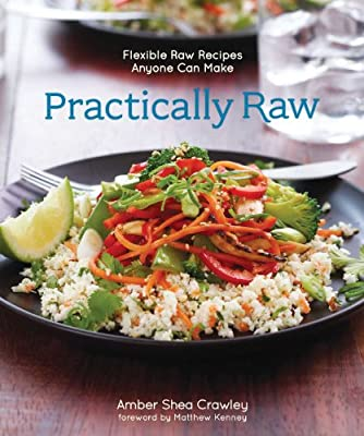Practically Raw: Flexible Raw Recipes Anyone Can Make.pdf
