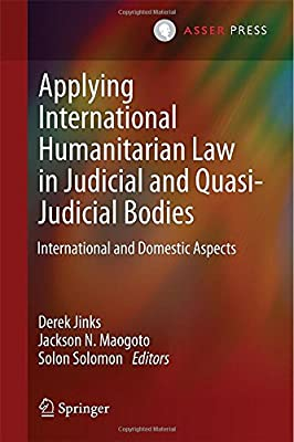 Applying International Humanitarian Law in Judicial and Quasi Judicial Bodies: International and Domestic Aspects....pdf