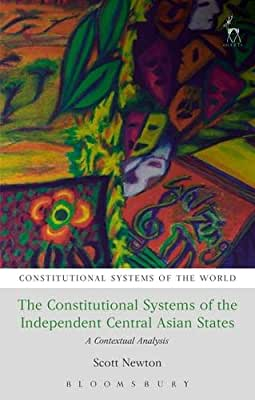 The Constitutional Systems of the Independent Central Asian States: A Contextual Analysis.pdf