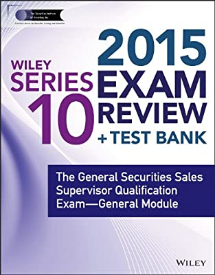 Wiley Series 10 Exam Review 2015 + Test Bank: The General Securities Sales Supervisor Qualification Examination....pdf
