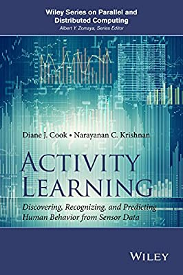 Activity Learning: Discovering, Recognizing, and Predicting Human Behavior from Sensor Data.pdf