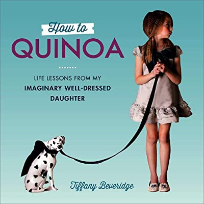 How to Quinoa: Life Lessons from My Imaginary Well-Dressed Daughter.pdf