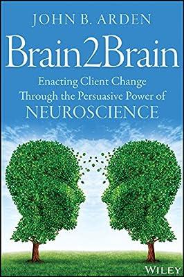 Brain2brain: Enacting Client Change Through the Persuasive Power of Neuroscience.pdf