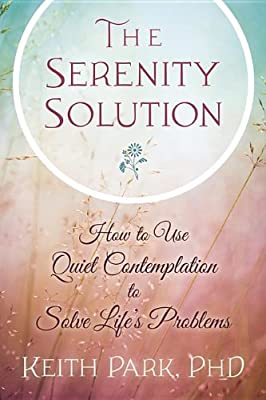 The Serenity Solution: How to Use Quiet Contemplation to Solve Life's Problems.pdf