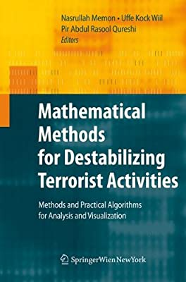 Mathematical Methods for Destabilizing Terrorist Activities: Methods and Practical Algorithms for Analysis and Visualization.pdf