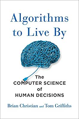 Algorithms to Live By: The Computer Science of Human Decisions.pdf