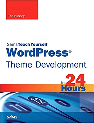 WordPress Theme Development in 24 Hours, Sams Teach Yourself.pdf