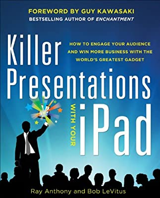 Killer Presentations with Your IPad: How to Engage Your Audience and Win More Business with the World's Greatest Gadget.pdf