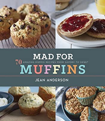 Mad for Muffins: 70 Amazing Muffin Recipes from Savory to Sweet.pdf