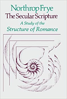 thesecularscripture:astudyofthestructureofromance