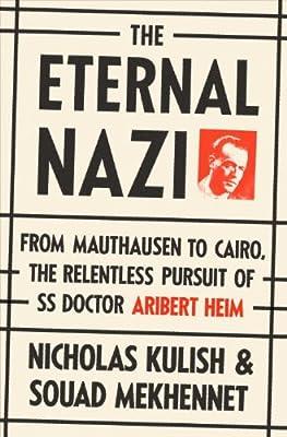 The Eternal Nazi: From Mauthausen to Cairo, the Relentless Pursuit of SS Doctor Aribert Heim.pdf