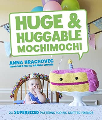 Huge & Huggable Mochimochi: 20 Supersized Patterns for Big Knitted Friends.pdf