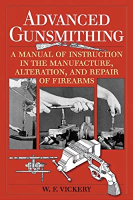 Advanced Gunsmithing: A Manual of Instruction in the Manufacture, Alteration and Repair of Firearms.pdf