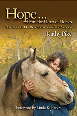 Hope . . . from the Heart of Horses: How Horses Teach Us about Presence, Strength, and Awareness.pdf