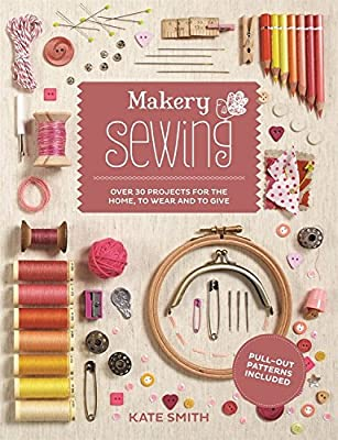 Makery: Sewing: Over 30 Projects for the Home, to Wear and to Give.pdf