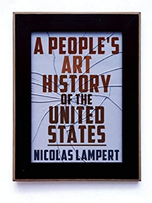A People's Art History Of The United States: 250 Years of Activist Art and Artists Working in Social Justice Movements.pdf