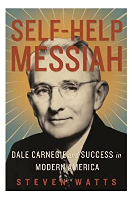 Self-help Messiah: Dale Carnegie and Success in Modern America.pdf