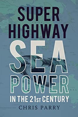 Super Highway: Sea Power in the 21st Century.pdf