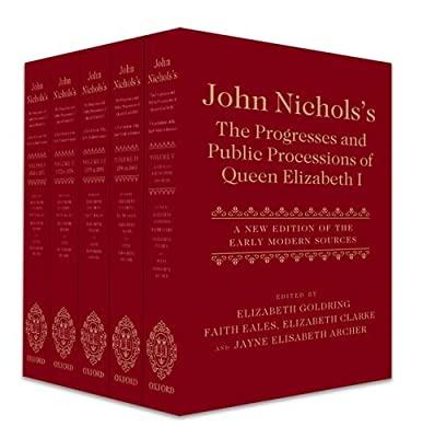 John Nichols's The Progresses and Public Processions of Queen Elizabeth I: A New Edition of the Early Modern Sources.pdf