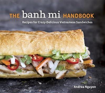 The Banh Mi Handbook: Recipes for Crazy-Delicious Vietnamese Sandwiches.pdf
