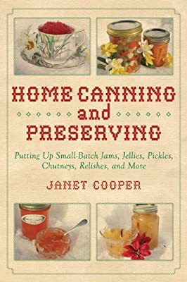 Home Canning and Preserving: Putting Up Small-Batch Jams, Jellies, Pickles, Chutneys, Relishes, and more!.pdf