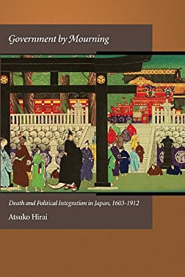 Government by Mourning: Death and Political Integration in Japan, 1603-1912.pdf