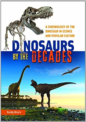 Dinosaurs by the Decades: A Chronology of the Dinosaur in Science and Popular Culture.pdf