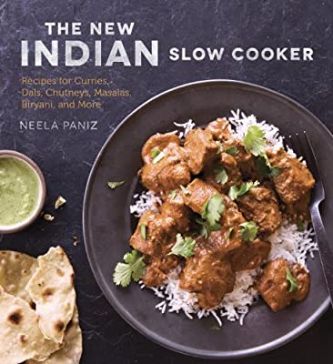 The New Indian Slow Cooker: Recipes for Curries, Dals, Chutneys, Masalas, Biryani, and More.pdf