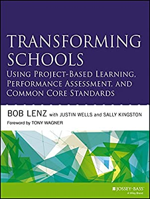 Transforming Schools Through Project-Based Learning, Common Core Standards and Performance Assessment.pdf