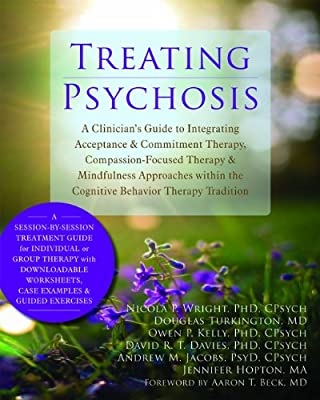 Treating Psychosis: A Clinician's Guide to Integrating Acceptance and Commitment Therapy, Compassion-Focused Therapy, and Mindfulness Approaches within the Cognitive Behavioral Therapy Tradition.pdf