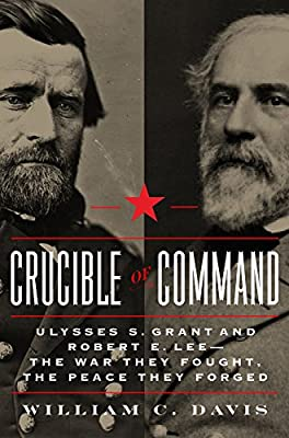 Crucible of Command: Ulysses S. Grant and Robert E. Lee--the War They Fought, the Peace They Forged.pdf
