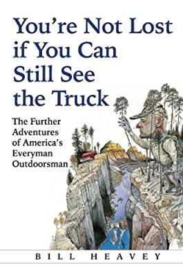 You're Not Lost If You Can Still See the Truck: The Further Adventures of America's Everyman Outdoorsman.pdf