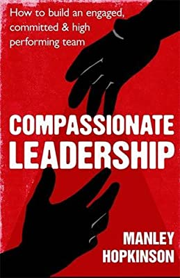 Compassionate Leadership: How to create and maintain engaged, committed and high-performing teams.pdf