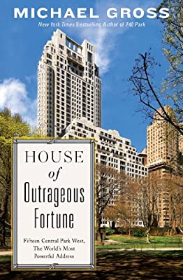 House of Outrageous Fortune: Fifteen Central Park West, the World's Most Powerful Address.pdf