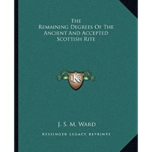 The Remaining Degrees of the Ancient and Accepted Scottish Rite