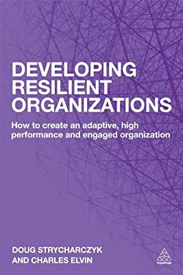 Developing Resilient Organizations: How to Create an Adaptive, High Performance and Engaged Organization.pdf