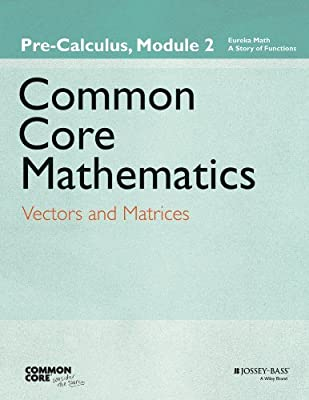 Common Core Mathematics, a Story of Functions: Pre-calculus: Module 2: Vectors and Matrices.pdf